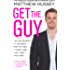 Get the Guy: Use the Secrets of the Male Mind to Find, Attract and Keep Your Ideal Man