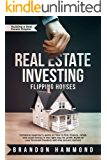 Real Estate Investing – Flipping Houses: Complete beginner's guide on how to Find, Finance, Rehab and Resell Homes in the Right Way for Profit. Build up ... (Building a Real Estate Empire Book 1)