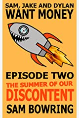 Sam, Jake and Dylan Want Money: Episode 2 - The Summer of Our Discontent Kindle Edition