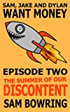 Sam, Jake and Dylan Want Money: Episode 2 - The Summer of Our Discontent