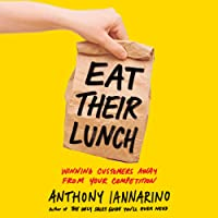 Eat Their Lunch: Winning Customers Away from Your Competition