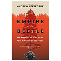 Empire of the Beetle: How Human Folly and a Tiny Bug Are Killing North America's...