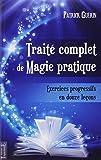Traité complet de Magie pratique - Exercices progressifs en douze leçons