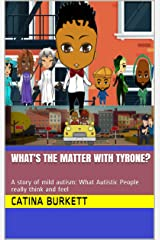 What's the matter with Tyrone?: A story of mild autism: What Autistic People really think and feel Kindle Edition