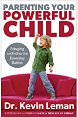 Parenting Your Powerful Child: Bringing an End to the Everyday Battles Kindle Edition