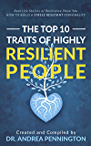 The Top 10 Traits of Highly Resilient People: Real Life Stories of Resilience Show You How to Build a Stress Resistant…
