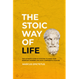 The Stoic way of Life: The ultimate guide of Stoicism to make your everyday modern life Calm, Confident & Positive…