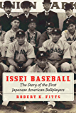 Issei Baseball: The Story of the First Japanese American Ballplayers