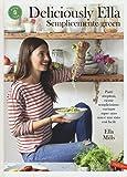 Deliciously Ella. Semplicemente green. Piatti strepitosi, ricette semplicissime: cucinare super sano non è mai stato così facile