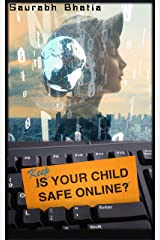 Keep your child safe online: How to protect your child from digital dangers Kindle Edition