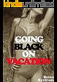 GOING BLACK ON VACATION: Interracial Erotica
