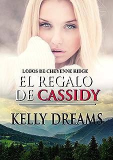 El regalo de Cassidy (Lobos de Cheyenne Ridge nº 2) (Spanish Edition)