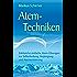 Atem-Techniken Zahlreiche einfache Atem-Übungen zur Selbstheilung, Verjüngung und Harmonisierung