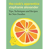 The Cook's Apprentice: Tips, Techniques and Recipes for New Foodies