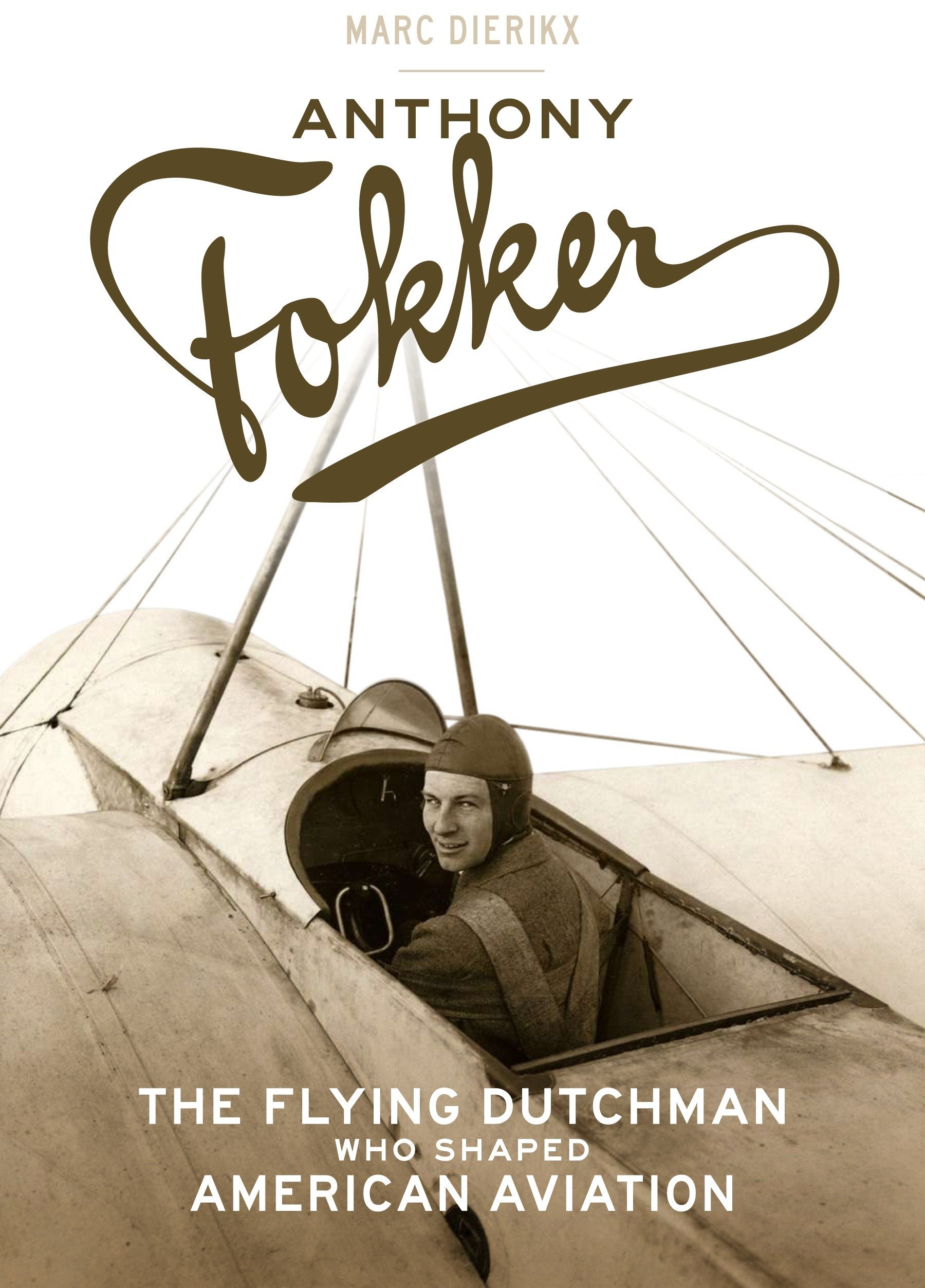 Anthony Fokker: The Flying Dutchman Who Shaped American Aviation PDF