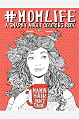 Mom Life: A Snarky Adult Coloring Book Paperback