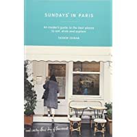 Sundays in Paris: An insider's guide on where to eat, drink and explore (Curious Travel Guides)