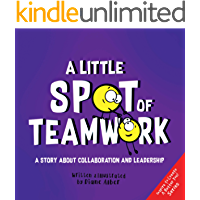 A Little SPOT of Teamwork: A Story About Collaboration And Leadership