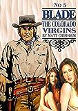 Blade 5: The Colorado Virgins (A Joe Blade Western)