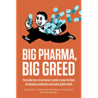 Big Pharma, Big Greed: The inside story of one lawyer's battle to stem the flood of dangerous medicines and protect public health