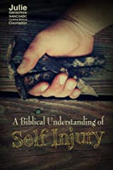 A Biblical Understanding of Self-Injury Kindle Edition