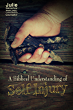 A Biblical Understanding of Self-Injury