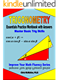 Trigonometry Essentials Practice Workbook with Answers: Master Basic Trig Skills (Improve Your Math Fluency Series)