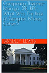 Conspiracy Theories-Marilyn, JFK, RFK-What Was The Role of Gangster Mickey Cohen? Kindle Edition
