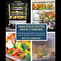 Veganistische recepten voor de stoomkoker: 50 heerlijke gerechten met quinoa, rijst en andere fijne ingrediënten
