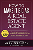 How to Make it Big as a Real Estate Agent: The right systems and approaches to cut years off your learning curve and become successful in real estate. (InvestFourMore Investor Series Book 3)