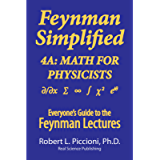 Feynman Lectures Simplified 4A: Math for Physicists (Everyone's Guide to the Feynman Lectures on Physics Book 12)