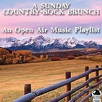 A Sunday Country-Rock Brunch (An Open Air Music Playlist)