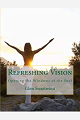 Refreshing Vision: Opening the Windows of the Soul (Natural Vision & Eye Care Book 1) Kindle Edition