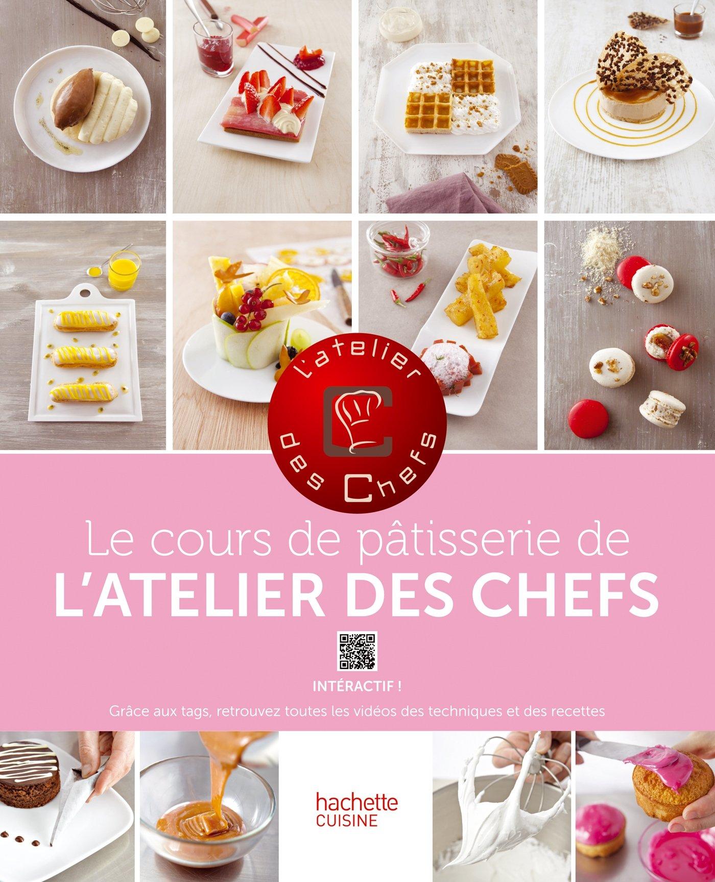 Le Cours De Pâtisserie De Latelier Des Chefs 100 Techniques