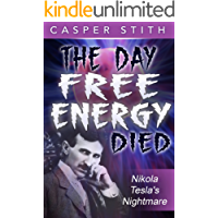 The Day Free Energy Died: Nikola Tesla's Nightmare (Nikola Tesla - Suppressed History Book 1)