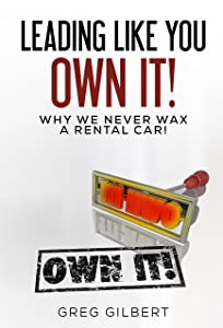The Power Of Better Series: Leading Like You Own It! Why We Never Wax A Rental Car.