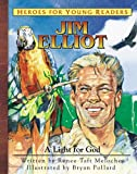 Jim Elliot: A Light for God (Heroes for Young Readers)