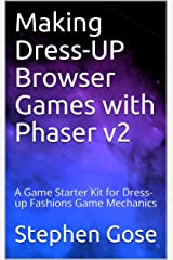 Making Dress-UP Browser Games with Phaser v2: A Game Starter Kit for Dress-up Fashions Game Mechanics (Making Browser Games with Phaser v2 Book 6)