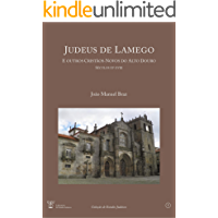 Judeus de Lamego: e outros cristãos-novos do Alto Douro [Séculos XV a XVIII]