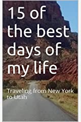 15 of the best days of my life: Traveling from New York to Utah Kindle Edition