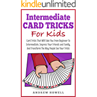 Intermediate Card Trick For Kids: Card Tricks That Will Take You From Beginner To Intermediate, Impress Your Friends and…