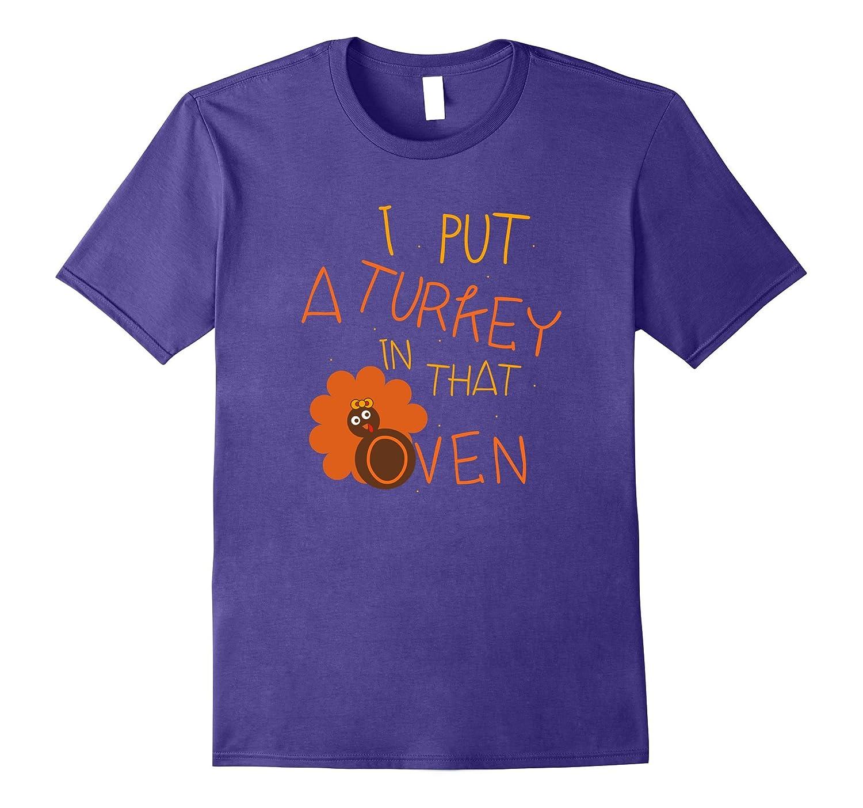 I Put A Turkey In That Oven T Shirt-FL