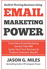 Email Marketing Power: 49 Email Marketing Secrets That Will Jump-Start Your Business And Produce Dramatic Results Kindle Edition