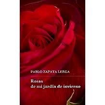 Rosas de mi jardín de invierno (Spanish Edition) Apr 8, 2017