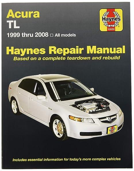 amazon com haynes acura tl 1999 thru 2008 repair manual 12050 rh amazon com repair manual for acura rsx repair manual cannon c60gck gas cooker