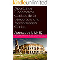 Apuntes de Fundamentos Clásicos de la Democracia y la Administración Clásica: Apuntes de la UNED