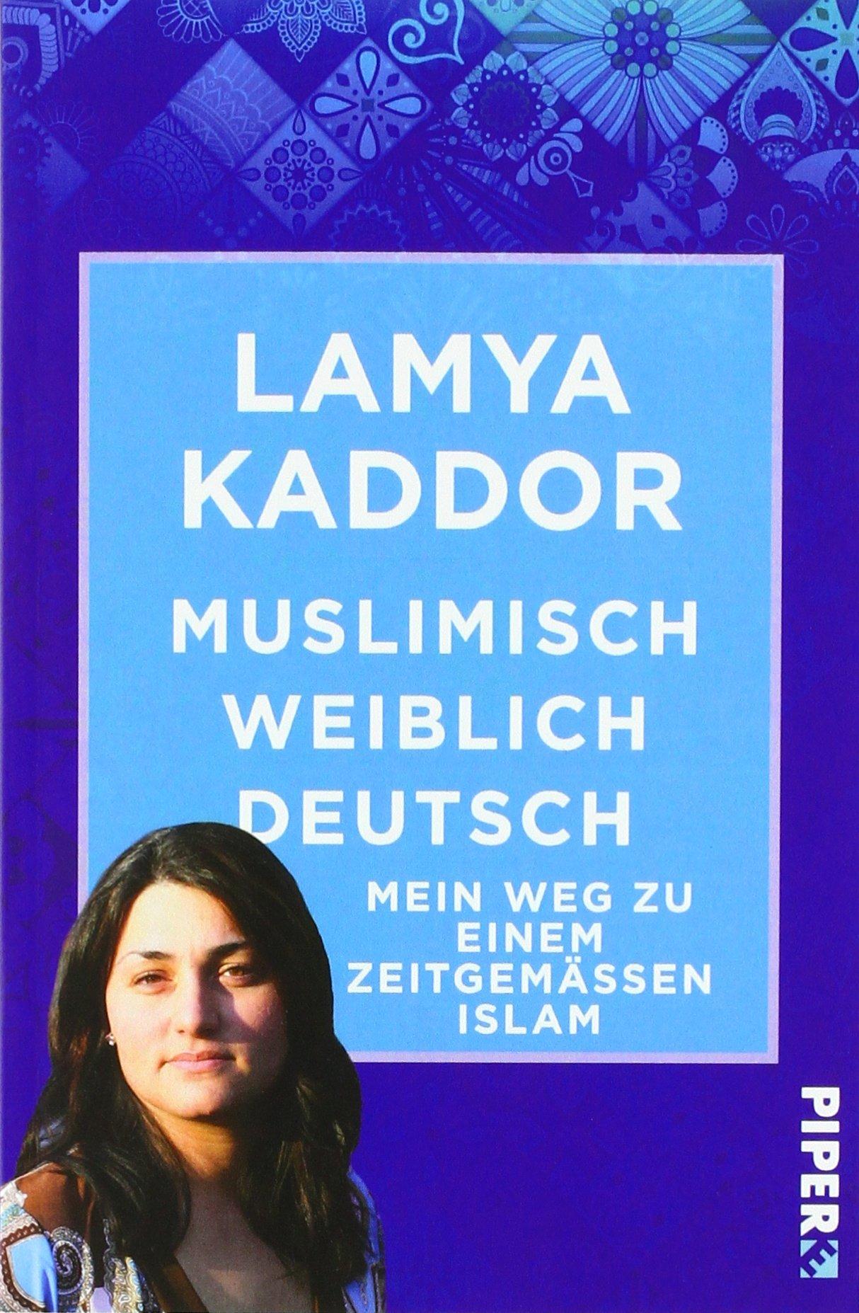 Muslimisch-weiblich-deutsch!: Mein Weg zu einem zeitgemäßen Islam