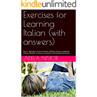 Exercises for Learning Italian (with answers) : Part I: Alphabet, Pronunciation, Definite Article, Indefinite Article…