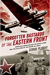Forgotten Bastards of the Eastern Front: American Airmen behind the Soviet Lines and the Collapse of the Grand Alliance Kindle Edition