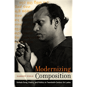 Modernizing Composition: Sinhala Song, Poetry, and Politics in Twentieth-Century Sri Lanka (South Asia Across the…